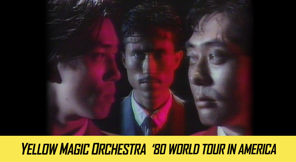YELLOW MAGIC ORCHESTRA '80 WORLD TOUR IN AMERICA