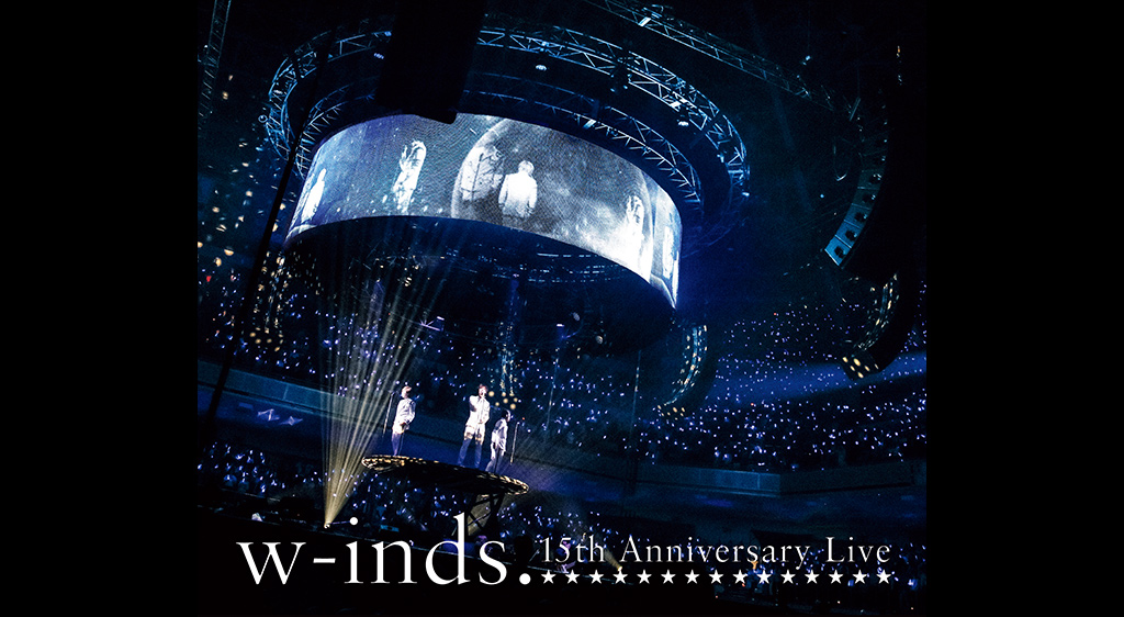w‐inds.15th Anniversary Live