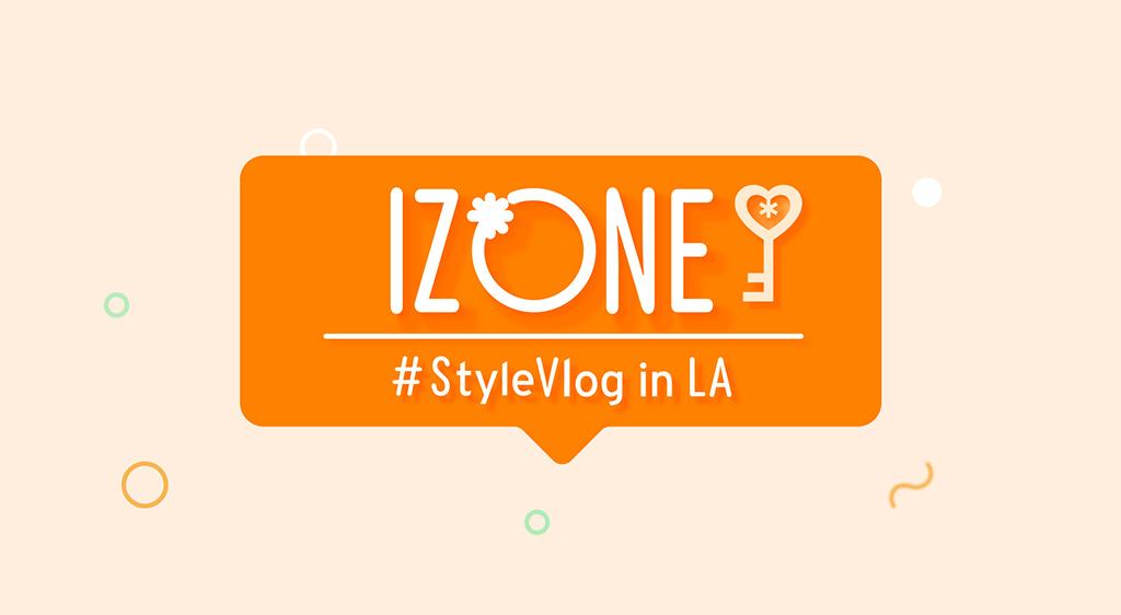 IZ*ONE #StyleVlog in LA