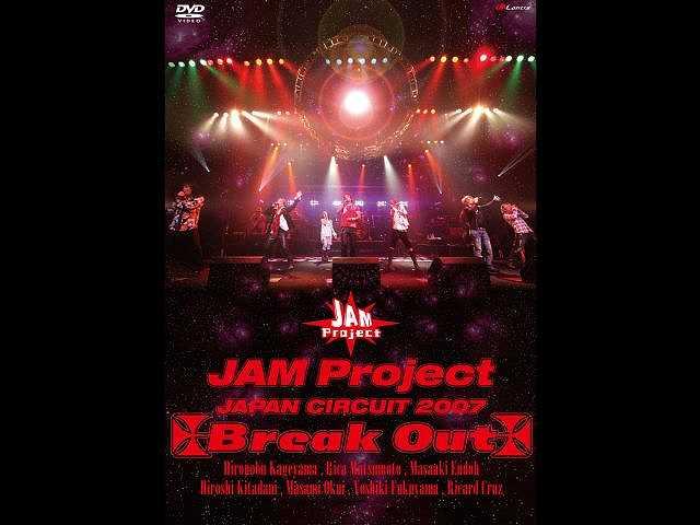 JAM Project JAPAN CIRCUIT 2007 Break Out