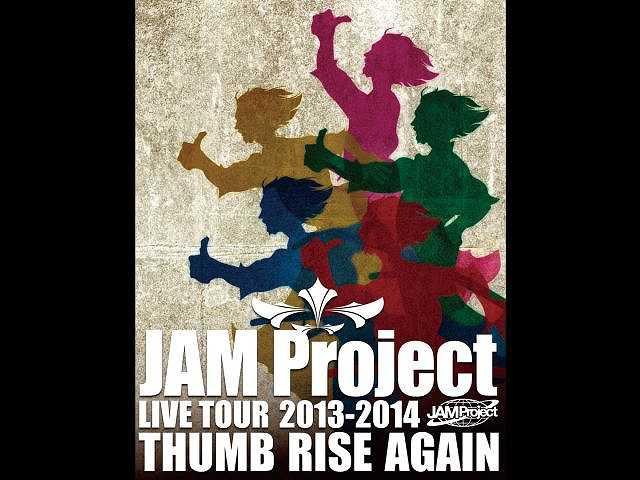 JAM Project LIVE TOUR 2013‐2014 THUMB RISE AGAIN